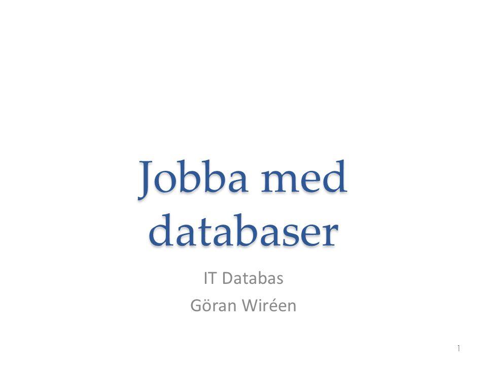 Jobba med databaser IT Databas Göran Wiréen 1