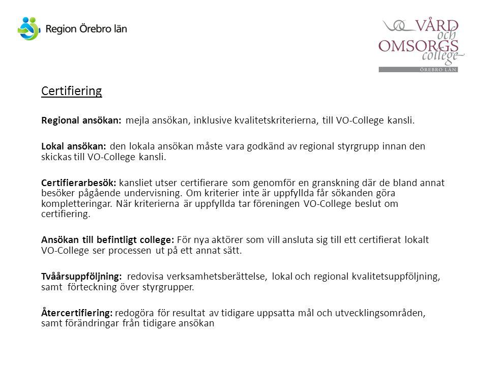 Certifiering Regional ansökan: mejla ansökan, inklusive kvalitetskriterierna, till VO-College kansli. Lokal ansökan: den lokala ansökan måste vara god
