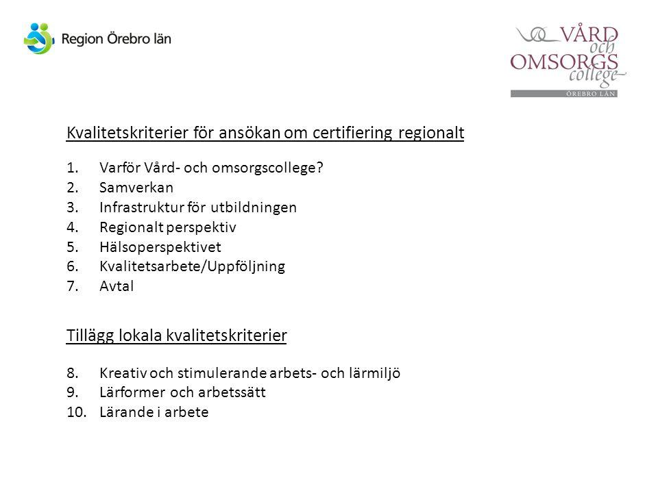 Kvalitetskriterier för ansökan om certifiering regionalt 1.Varför Vård- och omsorgscollege? 2.Samverkan 3.Infrastruktur för utbildningen 4.Regionalt p