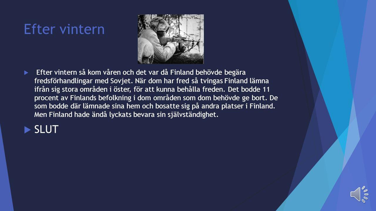 Finskarna slår tillbaka  De lyckades att stå emot hela vintern 1939-1940. Finska soldaterna var mycket färre än Sovjetsoldaterna men Finland hade lit