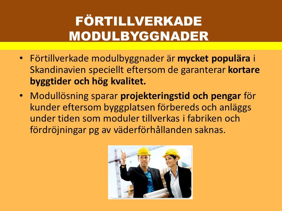 FÖRTILLVERKADE MODULBYGGNADER Förtillverkade modulbyggnader är mycket populära i Skandinavien speciellt eftersom de garanterar kortare byggtider och h