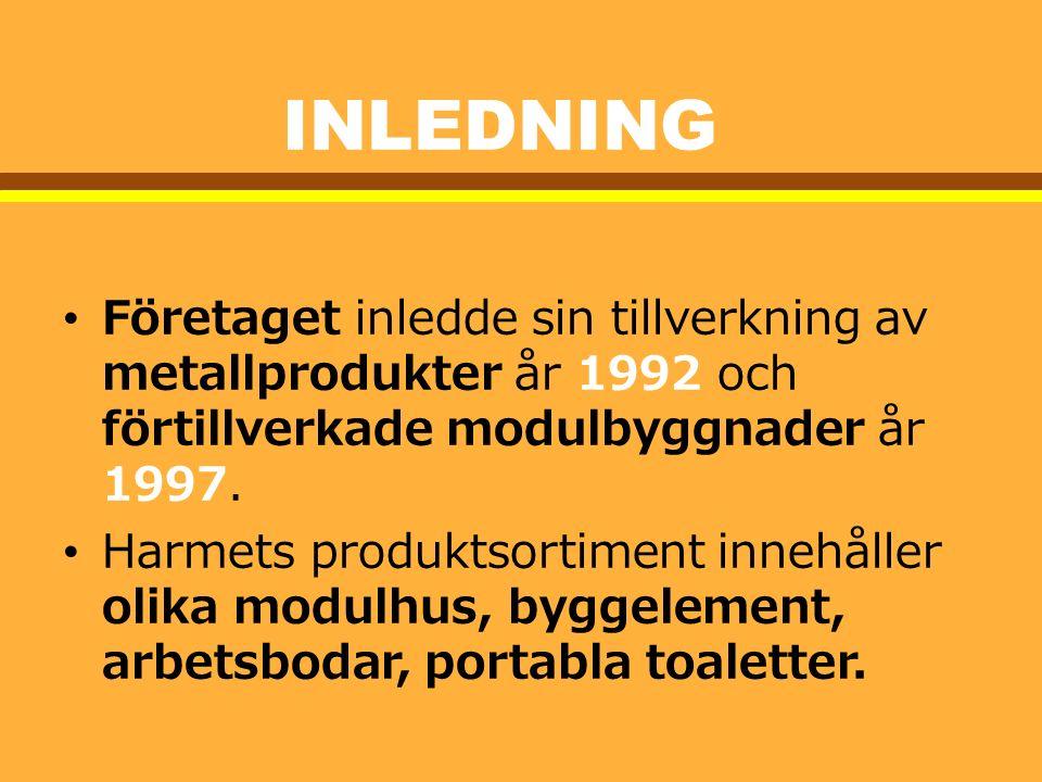 INLEDNING Företaget inledde sin tillverkning av metallprodukter år 1992 och förtillverkade modulbyggnader år 1997. Harmets produktsortiment innehåller