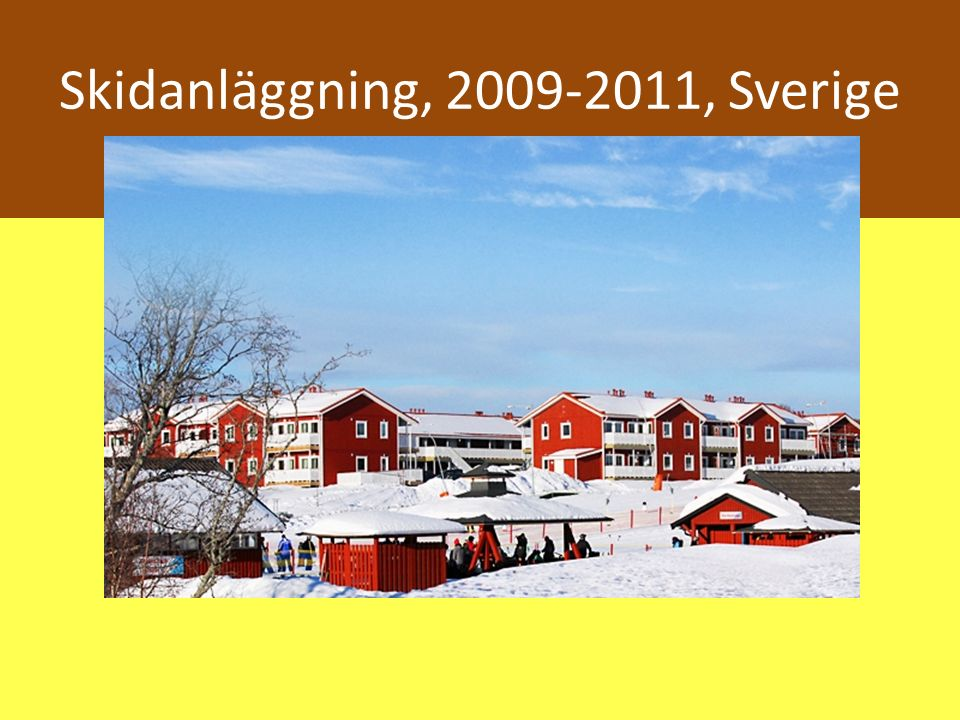 Skidanläggning, 2009-2011, Sverige