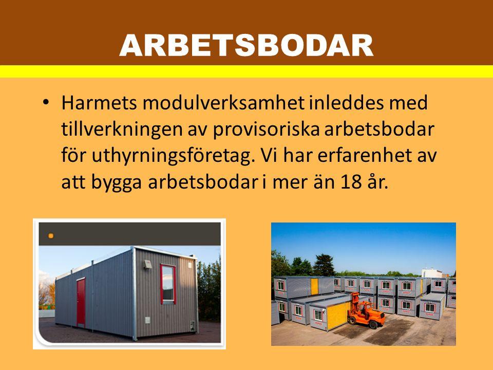 ARBETSBODAR Harmets modulverksamhet inleddes med tillverkningen av provisoriska arbetsbodar för uthyrningsföretag. Vi har erfarenhet av att bygga arbe