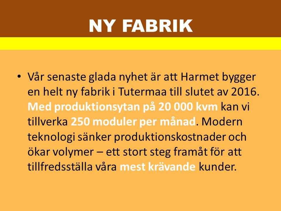 NY FABRIK Vår senaste glada nyhet är att Harmet bygger en helt ny fabrik i Tutermaa till slutet av 2016. Med produktionsytan på 20 000 kvm kan vi till