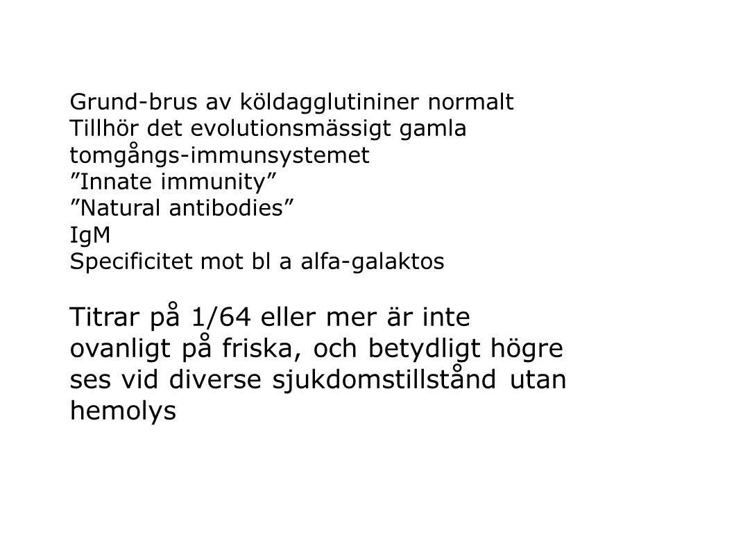 """Grund-brus av köldagglutininer normalt Tillhör det evolutionsmässigt gamla tomgångs-immunsystemet """"Innate immunity"""" """"Natural antibodies"""" IgM Specifici"""