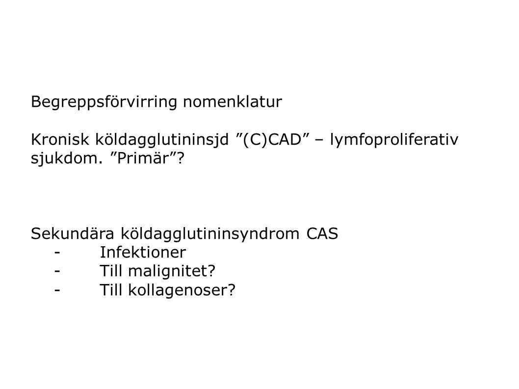 """Begreppsförvirring nomenklatur Kronisk köldagglutininsjd """"(C)CAD"""" – lymfoproliferativ sjukdom. """"Primär""""? Sekundära köldagglutininsyndrom CAS -Infektio"""