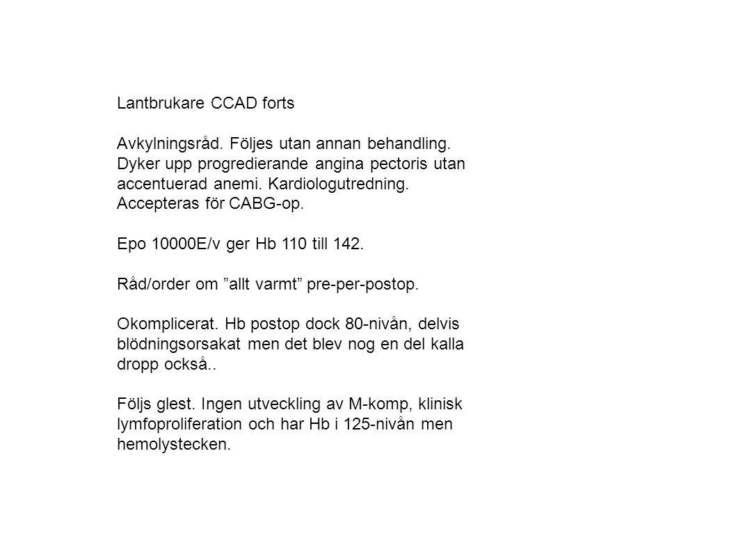 Lantbrukare CCAD forts Avkylningsråd. Följes utan annan behandling. Dyker upp progredierande angina pectoris utan accentuerad anemi. Kardiologutrednin