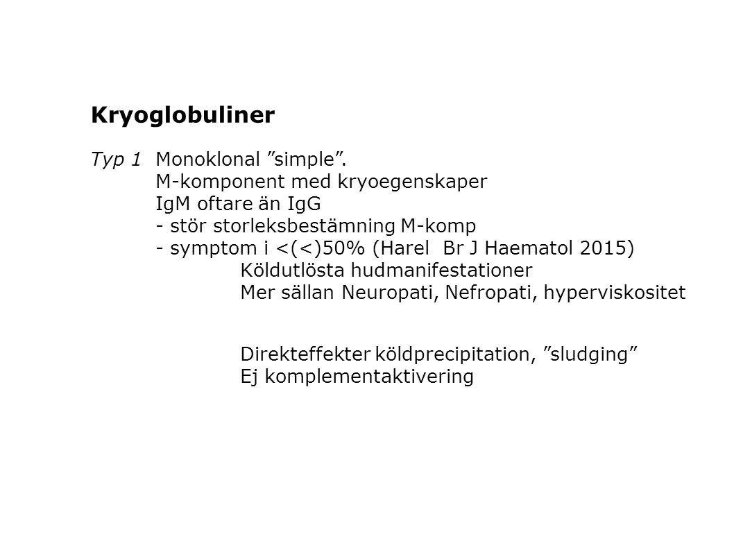 """Kryoglobuliner Typ 1Monoklonal """"simple"""". M-komponent med kryoegenskaper IgM oftare än IgG - stör storleksbestämning M-komp - symptom i <(<)50% (Harel"""