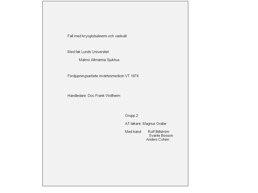 Fall med kryoglobulinemi och vaskulit Med fak Lunds Universitet Malmö Allmänna Sjukhus Fördjupningsarbete invärtesmedicin VT 1974 Handledare: Doc Fran