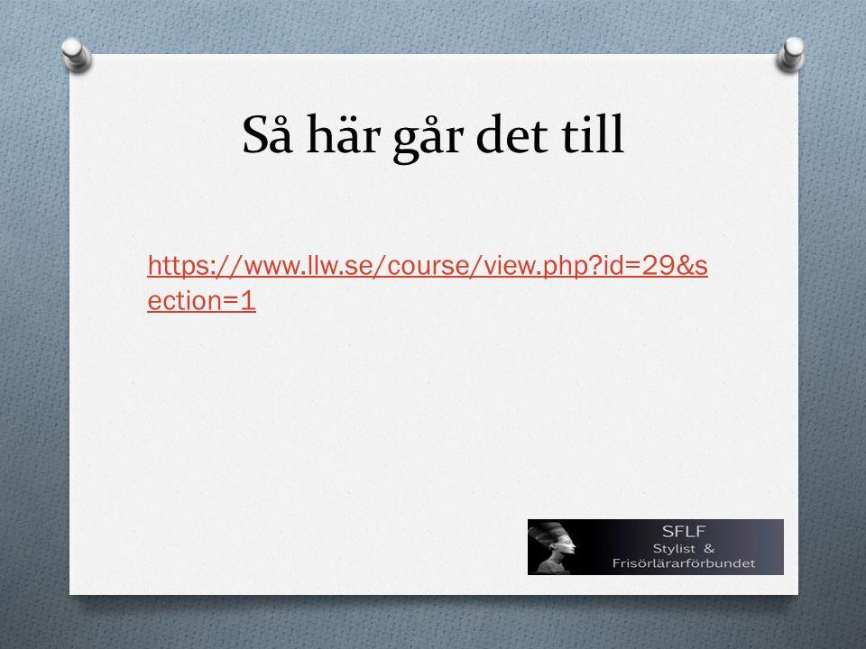 Så här går det till https://www.llw.se/course/view.php?id=29&s ection=1