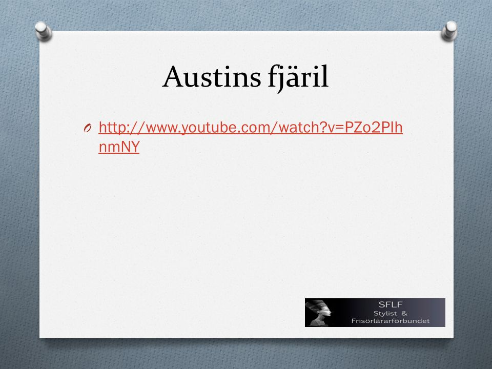 Austins fjäril O http://www.youtube.com/watch?v=PZo2PIh nmNY http://www.youtube.com/watch?v=PZo2PIh nmNY