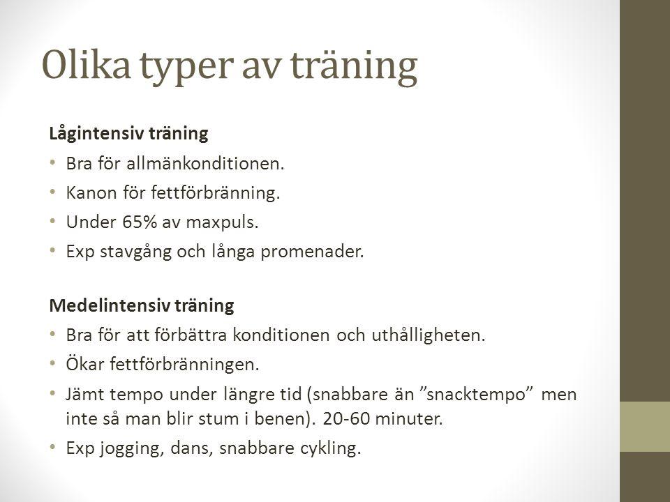Olika typer av träning Lågintensiv träning Bra för allmänkonditionen. Kanon för fettförbränning. Under 65% av maxpuls. Exp stavgång och långa promenad