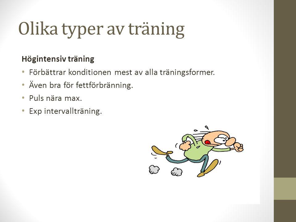 Olika typer av träning Högintensiv träning Förbättrar konditionen mest av alla träningsformer. Även bra för fettförbränning. Puls nära max. Exp interv