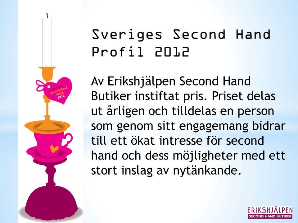 Sveriges Second Hand Profil 2012 Priset delas ut under november och består förutom av äran, diplom och en remakad statyett också rätten att tilldela ett av Erikshjälpens biståndsprojekt 25 000 kronor.