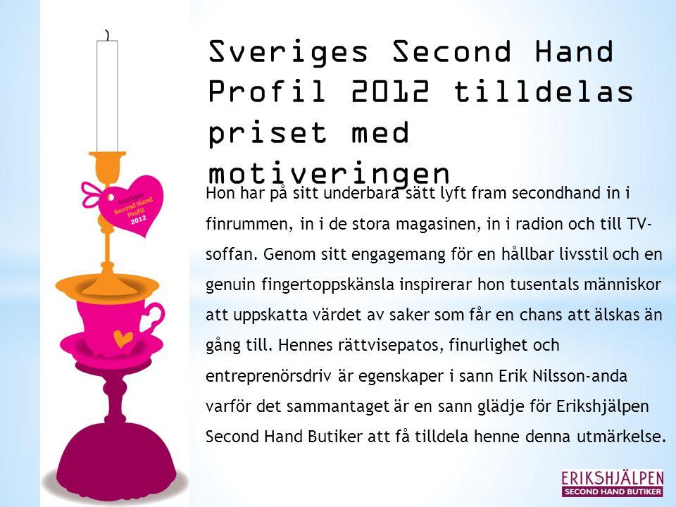 Sveriges Second Hand Profil 2012 tilldelas priset med motiveringen Hon har på sitt underbara sätt lyft fram secondhand in i finrummen, in i de stora m