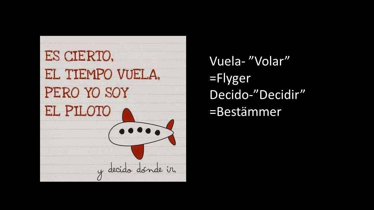 Vuela- Volar =Flyger Decido- Decidir =Bestämmer
