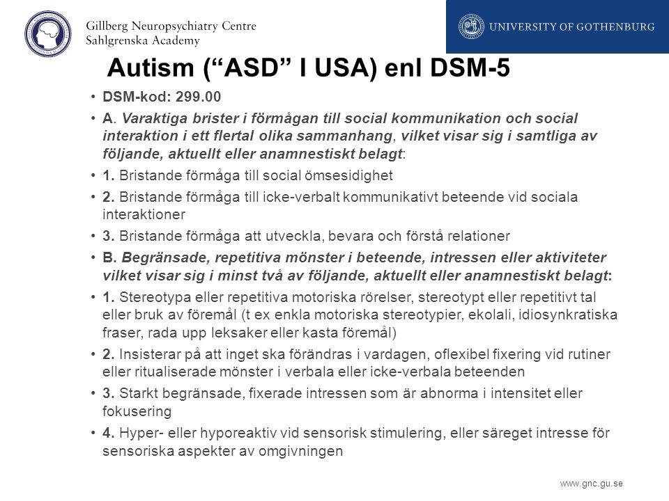 """www.gnc.gu.se Autism (""""ASD"""" I USA) enl DSM-5 DSM-kod: 299.00 A. Varaktiga brister i förmågan till social kommunikation och social interaktion i ett fl"""