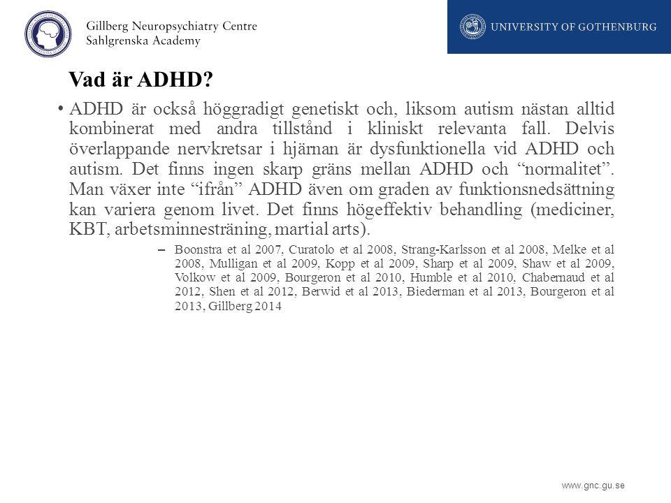 www.gnc.gu.se Vad är ADHD? ADHD är också höggradigt genetiskt och, liksom autism nästan alltid kombinerat med andra tillstånd i kliniskt relevanta fal