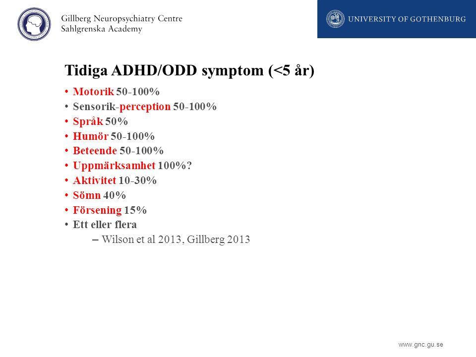 www.gnc.gu.se Tidiga ADHD/ODD symptom (<5 år) Motorik 50-100% Sensorik-perception 50-100% Språk 50% Humör 50-100% Beteende 50-100% Uppmärksamhet 100%?