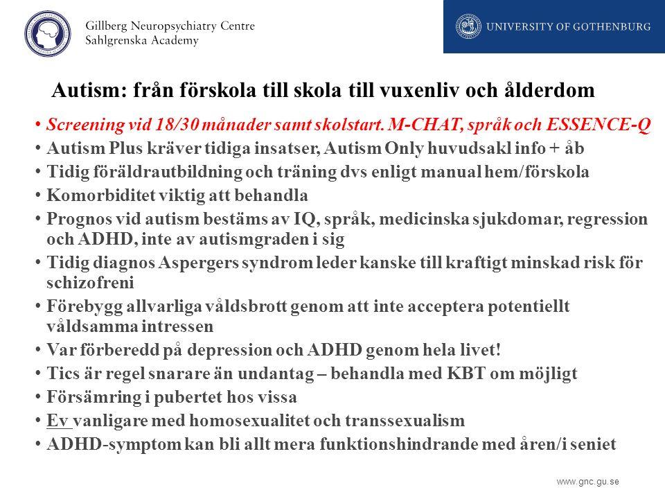 www.gnc.gu.se Autism: från förskola till skola till vuxenliv och ålderdom Screening vid 18/30 månader samt skolstart. M-CHAT, språk och ESSENCE-Q Auti
