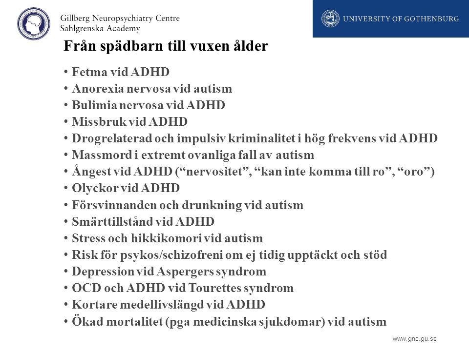 www.gnc.gu.se Från spädbarn till vuxen ålder Fetma vid ADHD Anorexia nervosa vid autism Bulimia nervosa vid ADHD Missbruk vid ADHD Drogrelaterad och i