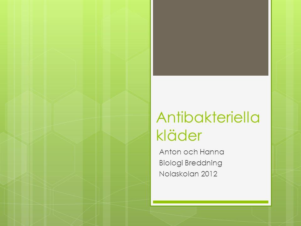 Antibakteriella kläder Anton och Hanna Biologi Breddning Nolaskolan 2012