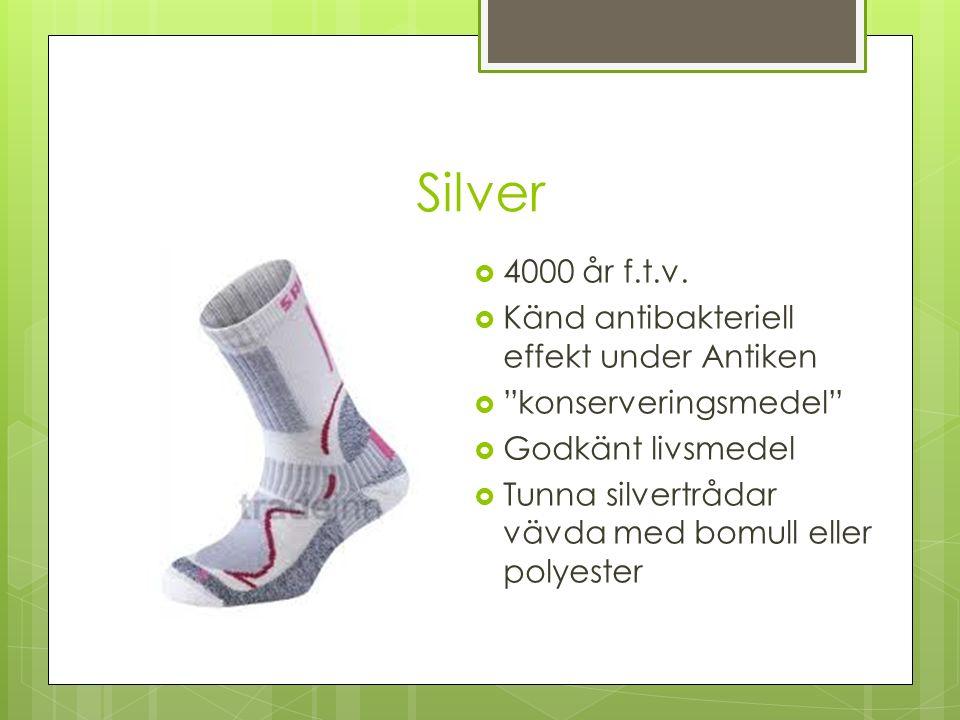 """Silver  4000 år f.t.v.  Känd antibakteriell effekt under Antiken  """"konserveringsmedel""""  Godkänt livsmedel  Tunna silvertrådar vävda med bomull el"""
