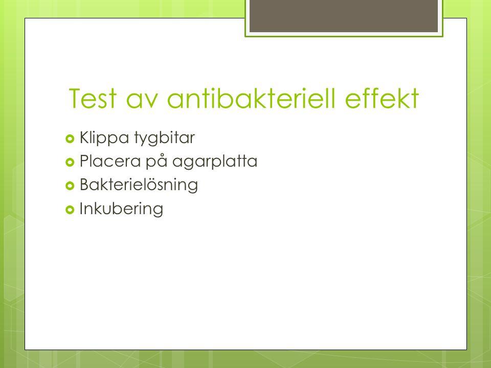 Test av antibakteriell effekt  Klippa tygbitar  Placera på agarplatta  Bakterielösning  Inkubering