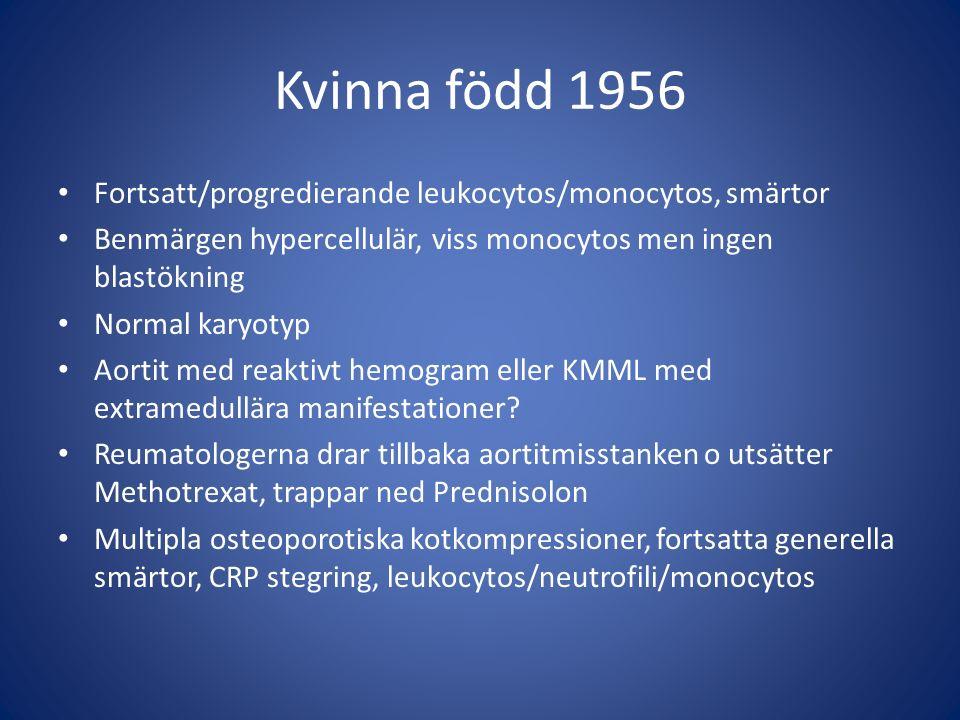 Kvinna född 1956 Fortsatt/progredierande leukocytos/monocytos, smärtor Benmärgen hypercellulär, viss monocytos men ingen blastökning Normal karyotyp Aortit med reaktivt hemogram eller KMML med extramedullära manifestationer.