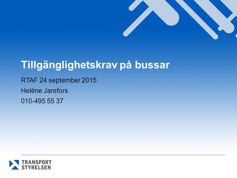 Strängare krav för rullstolsanpassade fordon Kommissionens förordning (EU) nr 214/2014 RTAF 24 september 2015 Heléne Jarefors 010-495 55 37