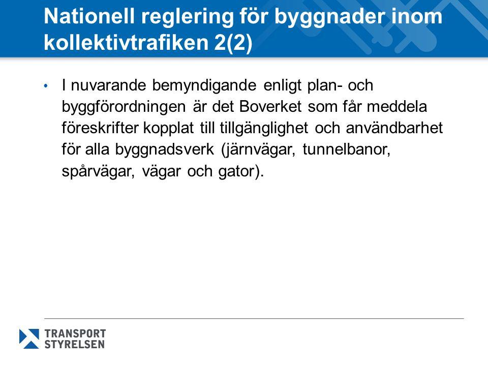 Nationell reglering för byggnader inom kollektivtrafiken 2(2) I nuvarande bemyndigande enligt plan- och byggförordningen är det Boverket som får meddela föreskrifter kopplat till tillgänglighet och användbarhet för alla byggnadsverk (järnvägar, tunnelbanor, spårvägar, vägar och gator).