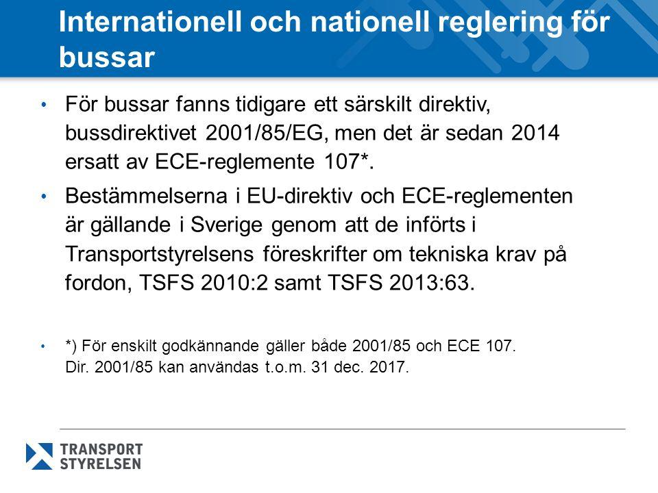 Internationell och nationell reglering för bussar För bussar fanns tidigare ett särskilt direktiv, bussdirektivet 2001/85/EG, men det är sedan 2014 ersatt av ECE-reglemente 107*.