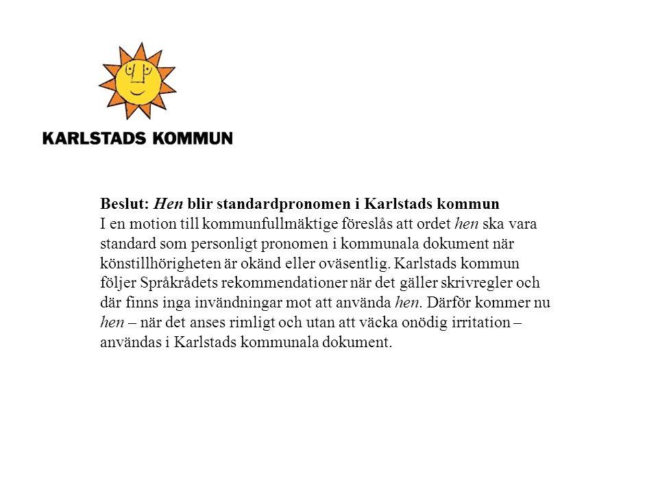 Beslut: Hen blir standardpronomen i Karlstads kommun I en motion till kommunfullmäktige föreslås att ordet hen ska vara standard som personligt pronomen i kommunala dokument när könstillhörigheten är okänd eller oväsentlig.