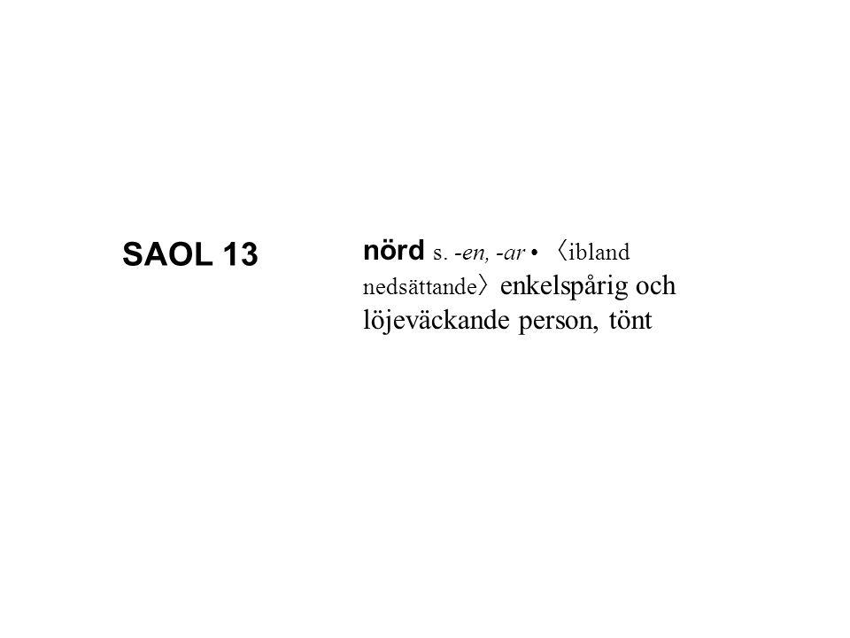 nörd s. -en, -ar 〈 ibland nedsättande 〉 enkelspårig och löjeväckande person, tönt SAOL 13