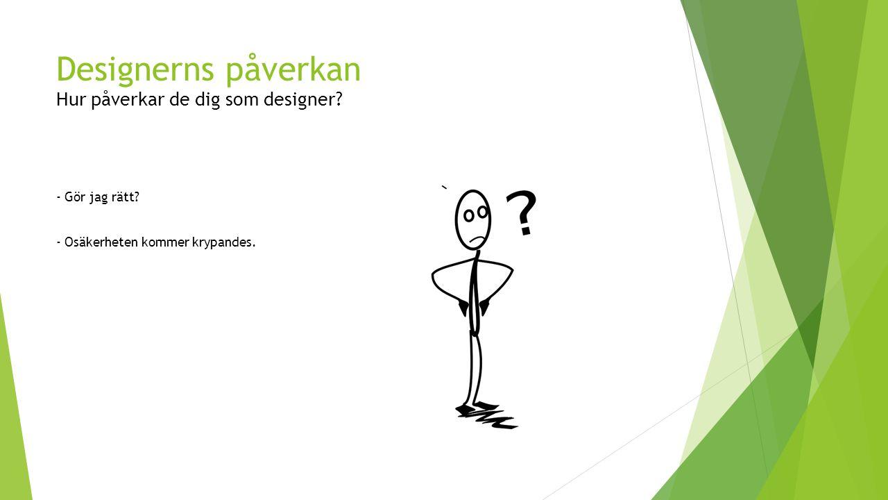 Designerns påverkan Hur påverkar de dig som designer.