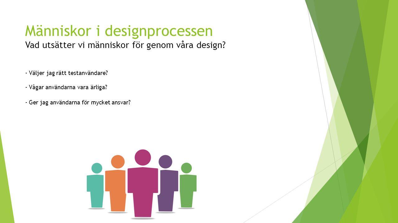 Människor i designprocessen Vad utsätter vi människor för genom våra design.