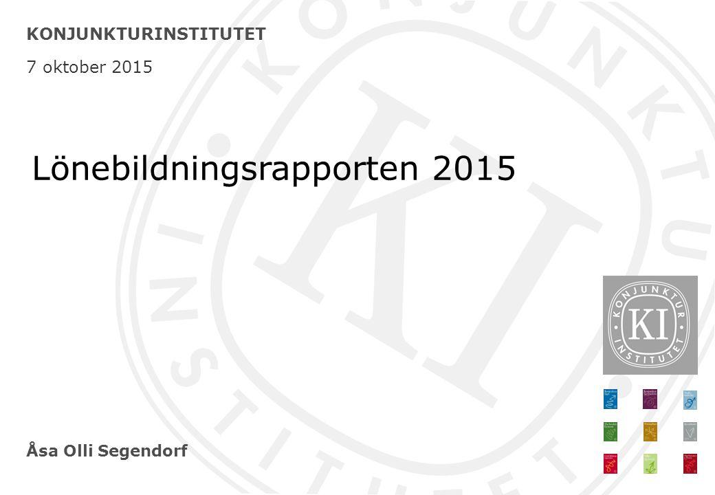 Åsa Olli Segendorf KONJUNKTURINSTITUTET 7 oktober 2015 Lönebildningsrapporten 2015