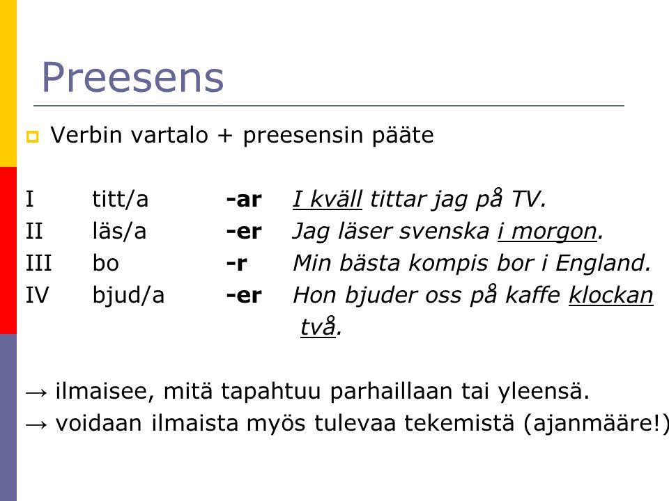 Preesens  Verbin vartalo + preesensin pääte Ititt/a-arI kväll tittar jag på TV.