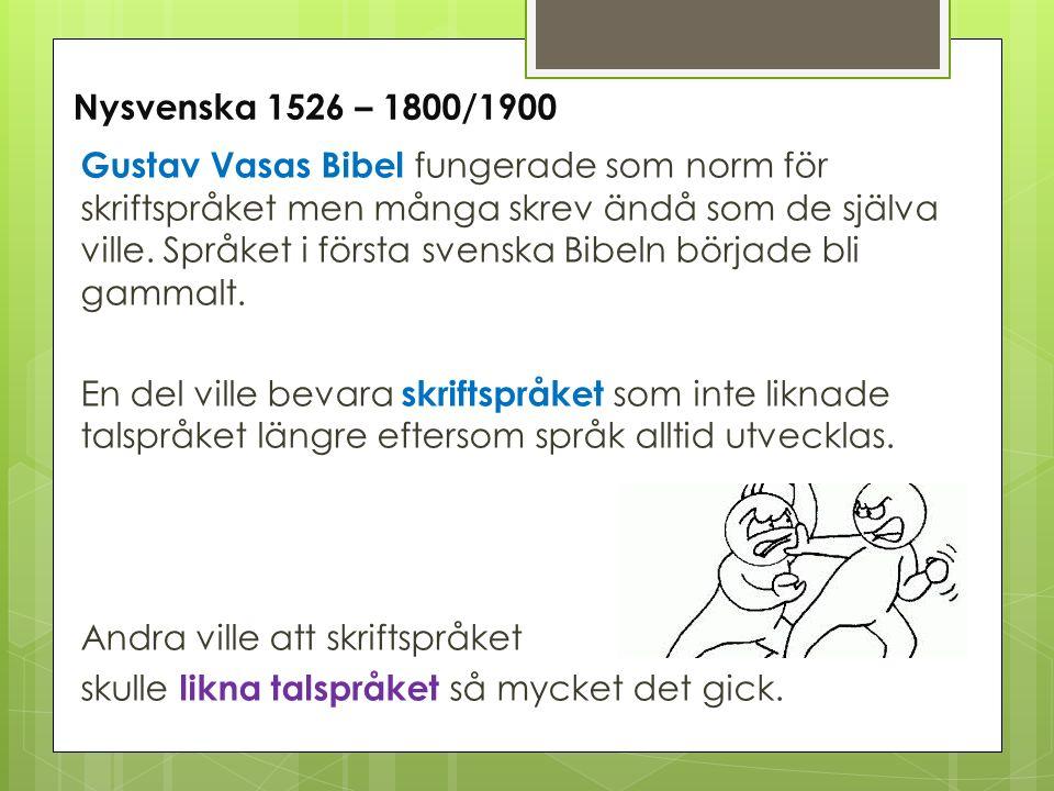 Gustav Vasas Bibel fungerade som norm för skriftspråket men många skrev ändå som de själva ville. Språket i första svenska Bibeln började bli gammalt.