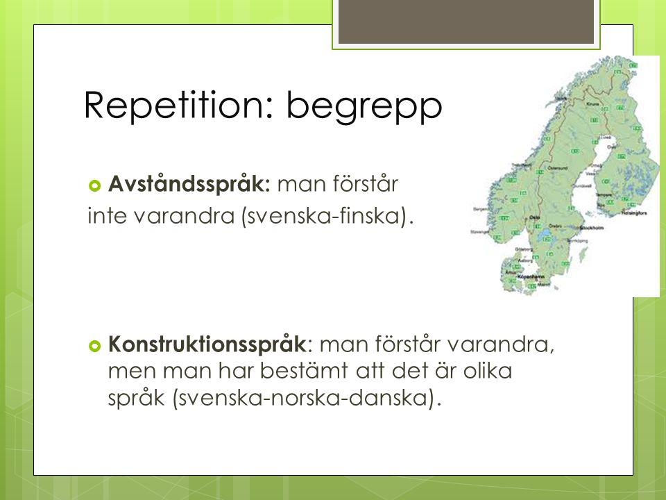Repetition: begrepp  Avståndsspråk: man förstår inte varandra (svenska-finska).  Konstruktionsspråk : man förstår varandra, men man har bestämt att