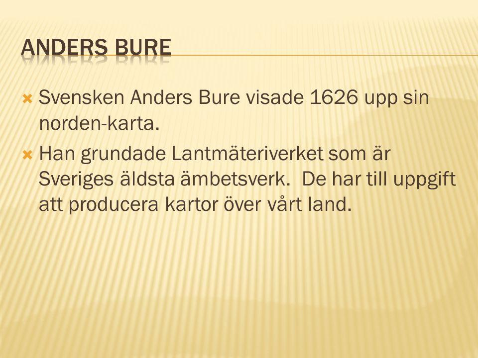  Svensken Anders Bure visade 1626 upp sin norden-karta.  Han grundade Lantmäteriverket som är Sveriges äldsta ämbetsverk. De har till uppgift att pr