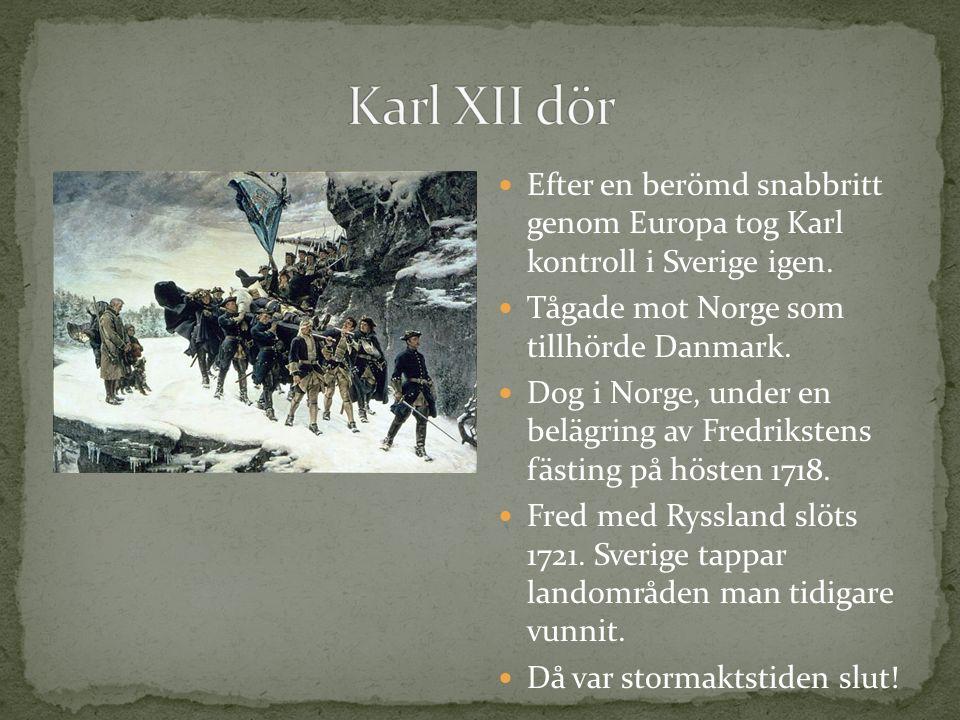 Efter en berömd snabbritt genom Europa tog Karl kontroll i Sverige igen.