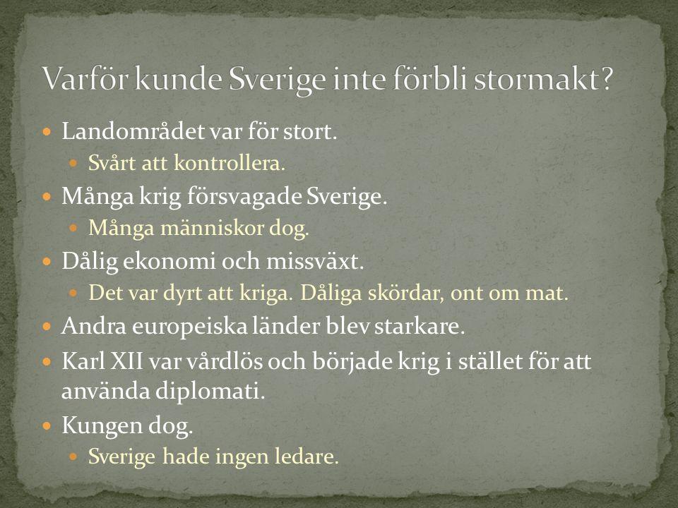 Landområdet var för stort.Svårt att kontrollera. Många krig försvagade Sverige.