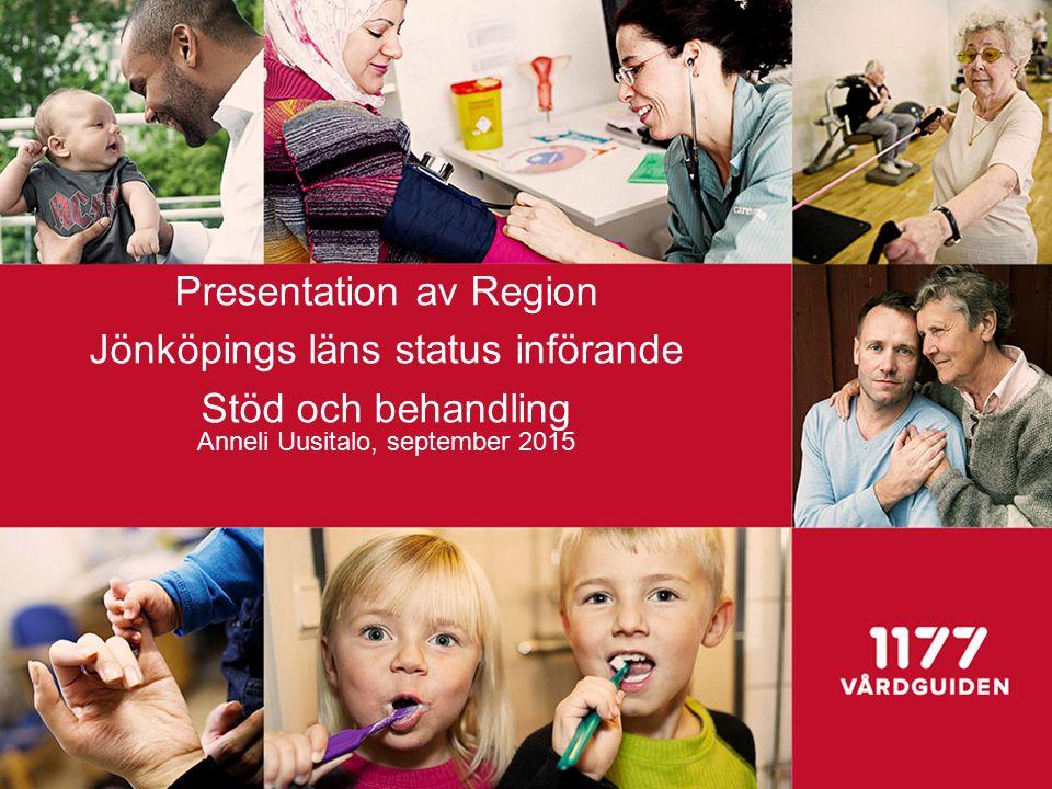 Presentation av Region Jönköpings läns status införande Stöd och behandling Anneli Uusitalo, september 2015