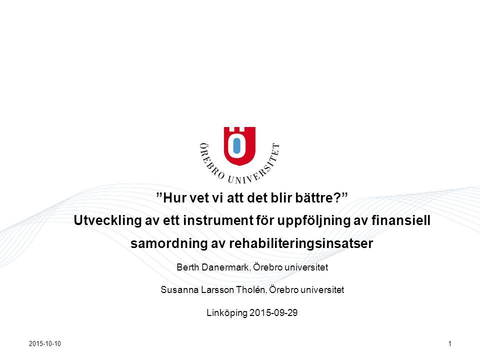 """""""Hur vet vi att det blir bättre?"""" Utveckling av ett instrument för uppföljning av finansiell samordning av rehabiliteringsinsatser Berth Danermark, Ör"""