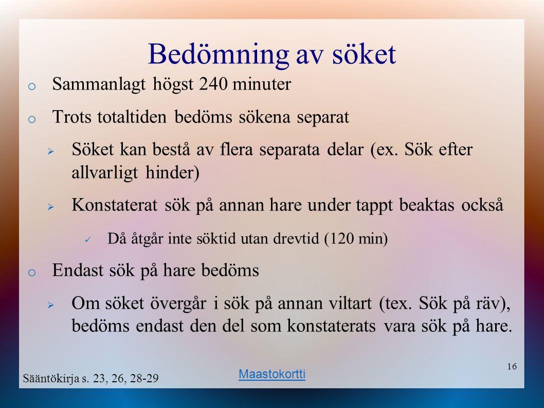 16 Bedömning av söket o Sammanlagt högst 240 minuter o Trots totaltiden bedöms sökena separat  Söket kan bestå av flera separata delar (ex.