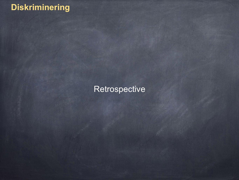Diskriminering Retrospective