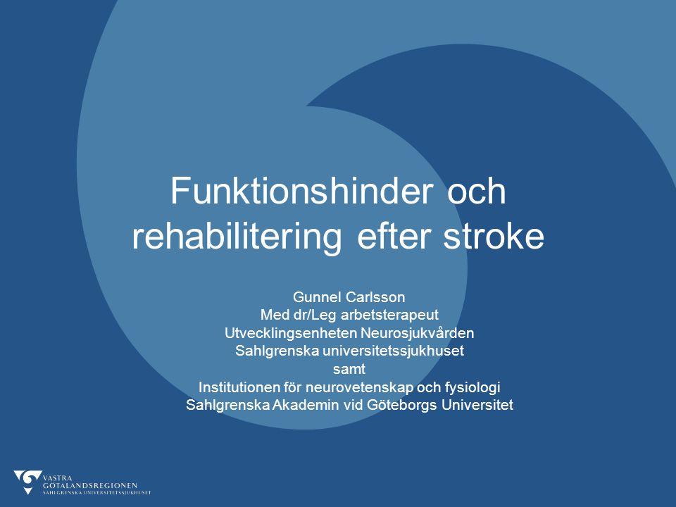 Funktionshinder och rehabilitering efter stroke Gunnel Carlsson Med dr/Leg arbetsterapeut Utvecklingsenheten Neurosjukvården Sahlgrenska universitetss