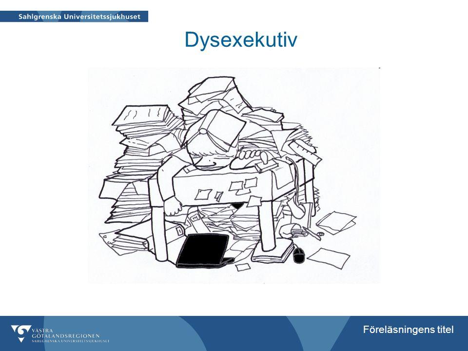 Föreläsningens titel Dysexekutiv